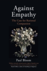 Against Empathy : The Case for Rational Compassion - Book