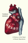 The Matter of the Heart : A History of the Heart in Eleven Operations - Book