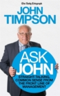 Ask John : Straight-Talking, Common Sense from the Front Line of Management - Book