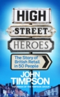 High Street Heroes : The Story of British Retail in 50 People - eBook