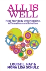 All Is Well : Heal Your Body with Medicine, Affirmations and Intuition - Book