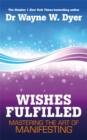 Wishes Fulfilled : Mastering the Art of Manifesting - Book