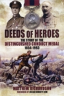 Deeds of Heroes : The Story of the Distinguished Conduct Medal 1854-1993 - Book