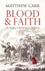 Blood and Faith : The Purging of Muslim Spain, 1492-1614 - Book