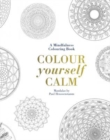 Colour Yourself Calm : A Mindfulness Colouring Book - Book