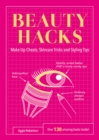 Beauty Hacks : Make-Up Cheats, Skincare Tricks and Styling Tips - Book