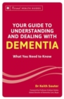 Your Guide to Understanding and Dealing with Dementia : What You Need to Know - Book