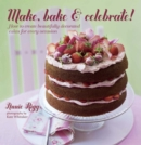 Make, Bake & Celebrate! : How to create beautifully decorated cakes for every occasion - eBook
