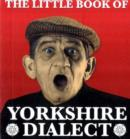 The Little Book of Yorkshire Dialect - Book