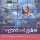 The Good Web Guide : The Simple Way to Explore the Internet - Book