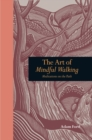 The Art of Mindful Walking : Meditations on the Path - Book