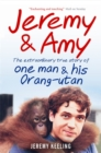 Jeremy and Amy : The Extraordinary True Story of One Man and His Orang-Utan - Book