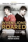When Lions Roared : The Lions, the All Blacks and the Legendary Tour of 1971 - Book