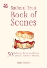 The National Trust Book of Scones: Delicious Recipes and Odd Crumbs of History - Book