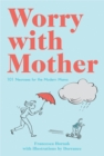 Worry with Mother: 101 Neuroses for the Modern Mama - Book