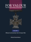 For Valour the Complete History of the Victoria Cross : The Crimean War Volume 1 - Book