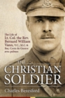The Christian Soldier : The Life of Lt. Col. Bernard William Vann, V.C., M.C. and Bar, Croix De Guerre Avec Palmes - Book