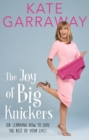 The Joy of Big Knickers : (Or Learning to Love the Rest of Your Life) - Book