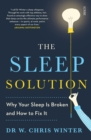 The Sleep Solution : Why Your Sleep is Broken and How to Fix it - Book