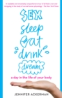 Sex Sleep Eat Drink Dream : a day in the life of your body - Book