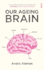 Our Ageing Brain : How Our Mental Capacities Develop as We Grow Older - Book