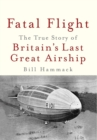 Fatal Flight : The True Story of Britain's Last Great Airship - Book