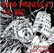 Grind Madness at the BBC (The Earache Peel Sessions), CD / Album Cd