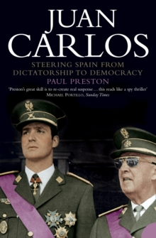 Juan Carlos : Steering Spain from Dictatorship to Democracy, Paperback Book