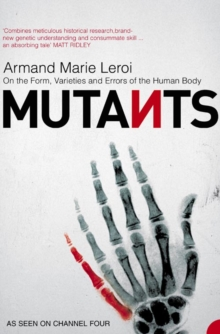 Mutants : On the Form, Varieties and Errors of the Human Body, Paperback Book