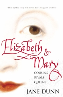 Elizabeth and Mary : Cousins, Rivals, Queens, Paperback Book