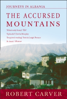 The Accursed Mountains : Journeys in Albania, Paperback Book