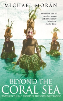 Beyond the Coral Sea : Travels in the Old Empires of the South-West Pacific, Paperback Book