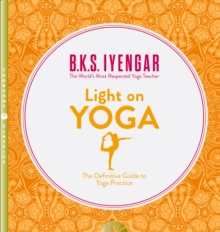 Light on Yoga : The Definitive Guide to Yoga Practice, Paperback Book
