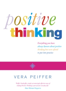 Positive Thinking : Everything You Have Always Known About Positive Thinking But Were Afraid to Put into Practice, Paperback Book