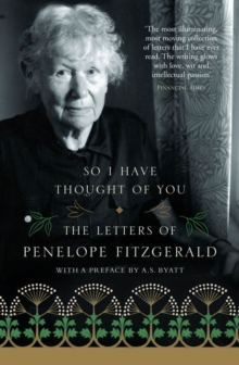 So I Have Thought of You : The Letters of Penelope Fitzgerald, Paperback Book
