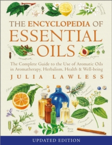Encyclopedia of Essential Oils : The Complete Guide to the Use of Aromatic Oils in Aromatherapy, Herbalism, Health and Well-Being, Paperback Book