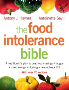 The Food Intolerance Bible : A Nutritionist's Plan to Beat Food Cravings, Fatigue, Mood Swings, Bloating, Headaches and IBS, Paperback Book
