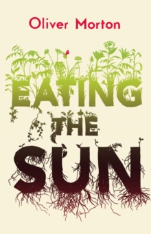 Eating the Sun : How Plants Power the Planet, Paperback Book