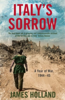 Italy's Sorrow : A Year of War 1944-45, Paperback Book
