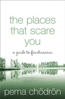 The Places That Scare You : A Guide to Fearlessness, Paperback Book