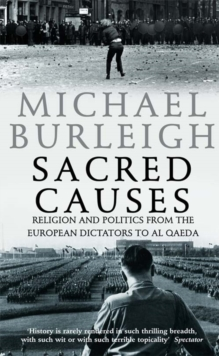 Sacred Causes : Religion and Politics from the European Dictators to Al Qaeda, Paperback Book