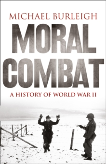Moral Combat : A History of World War II, Paperback Book