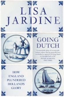 Going Dutch : How England Plundered Holland's Glory, Paperback Book