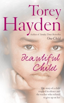Beautiful Child : The Story of a Child Trapped in Silence and the Teacher Who Refused to Give Up on Her, Paperback Book