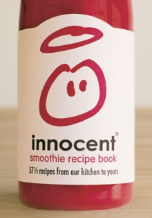 Innocent Smoothie Recipe Book : 57 1/2 Recipes from Our Kitchen to Yours, Hardback Book