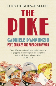 The Pike : Gabriele d'Annunzio, Poet, Seducer and Preacher of War, Paperback Book