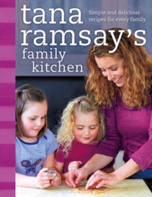 Tana Ramsay's Family Kitchen : Simple and Delicious Recipes for Every Family, Paperback Book