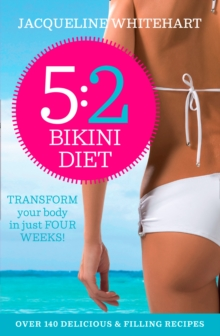 The 5:2 Bikini Diet : Over 140 Delicious Recipes That Will Help You Lose Weight, Fast! Includes Weekly Exercise Plan and Calorie Counter, Paperback Book