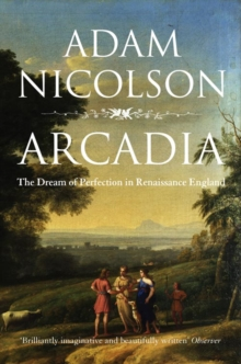 Arcadia : England and the Dream of Perfection, Paperback Book