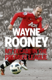Wayne Rooney: My Decade in the Premier League, Hardback Book